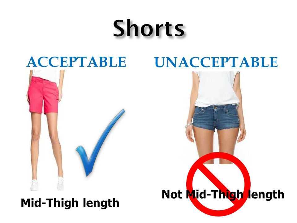 ACCEPTABLE UNACCEPTABLE Not Mid-Thigh length Mid-Thigh length