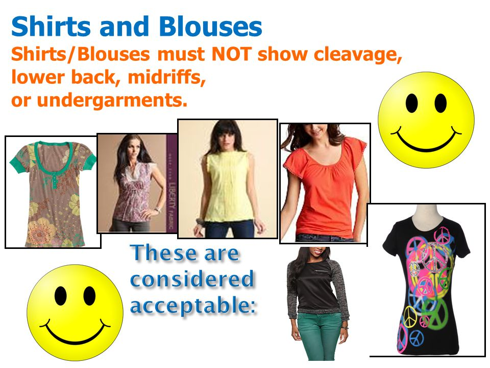 Shirts and Blouses Shirts/Blouses must NOT show cleavage, lower back, midriffs, or undergarments.