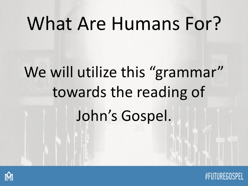 What Are Humans For We will utilize this grammar towards the reading of John's Gospel.