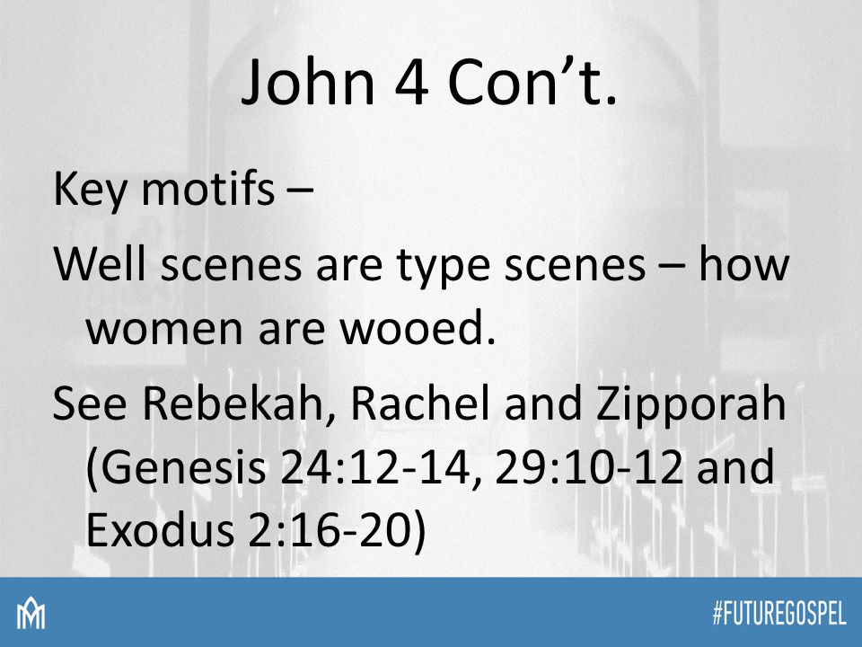 John 4 Con't. Key motifs – Well scenes are type scenes – how women are wooed.