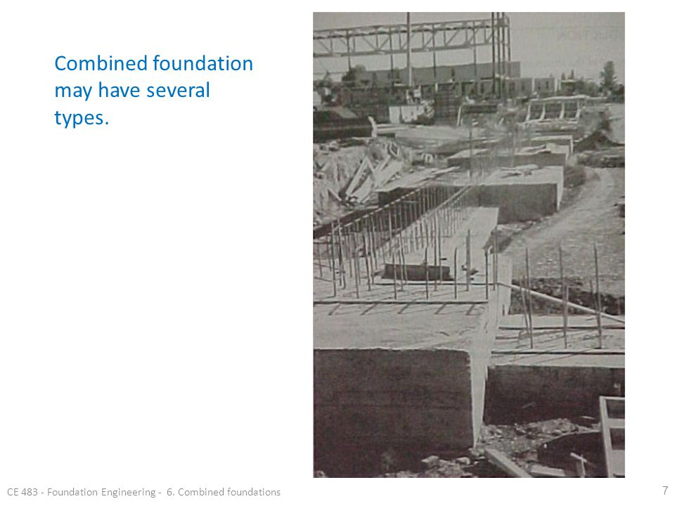 8 Introduction  Types of combined foundations CE 483 - Foundation Engineering - 6.