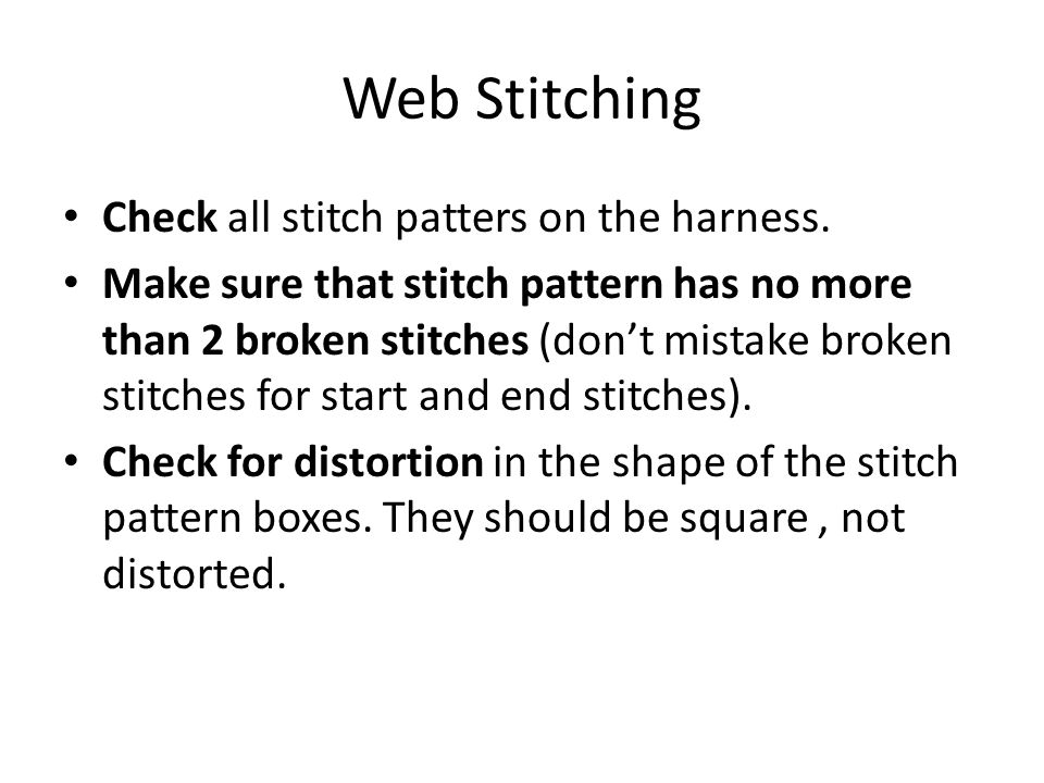 Web Stitching Check all stitch patters on the harness.