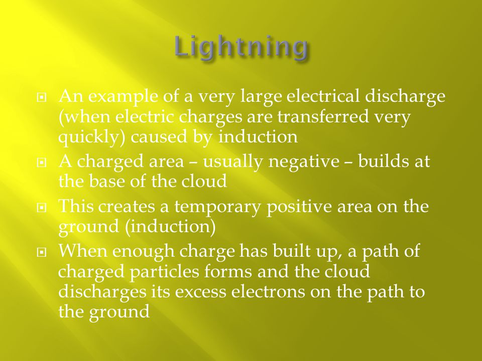  An example of a very large electrical discharge (when electric charges are transferred very quickly) caused by induction  A charged area – usually