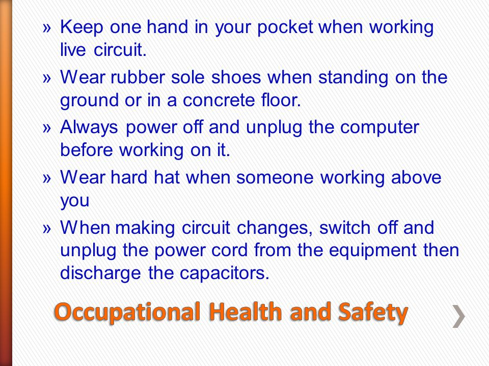 »Keep one hand in your pocket when working live circuit. »Wear rubber sole shoes when standing on the ground or in a concrete floor. »Always power off