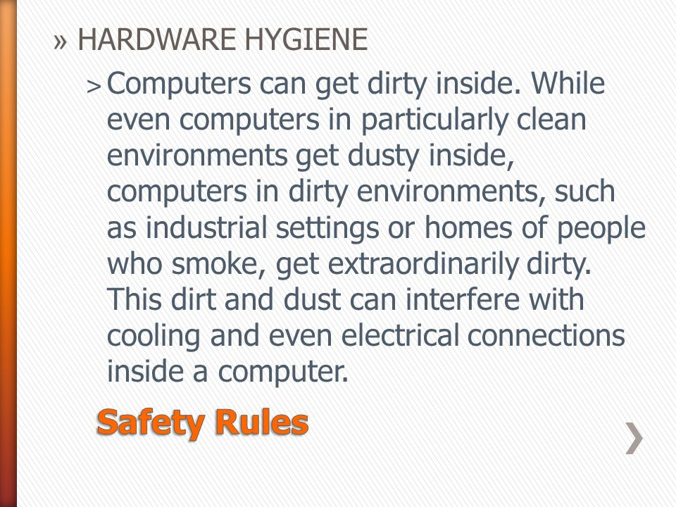 »H»HARDWARE HYGIENE ˃C˃C omputers can get dirty inside.