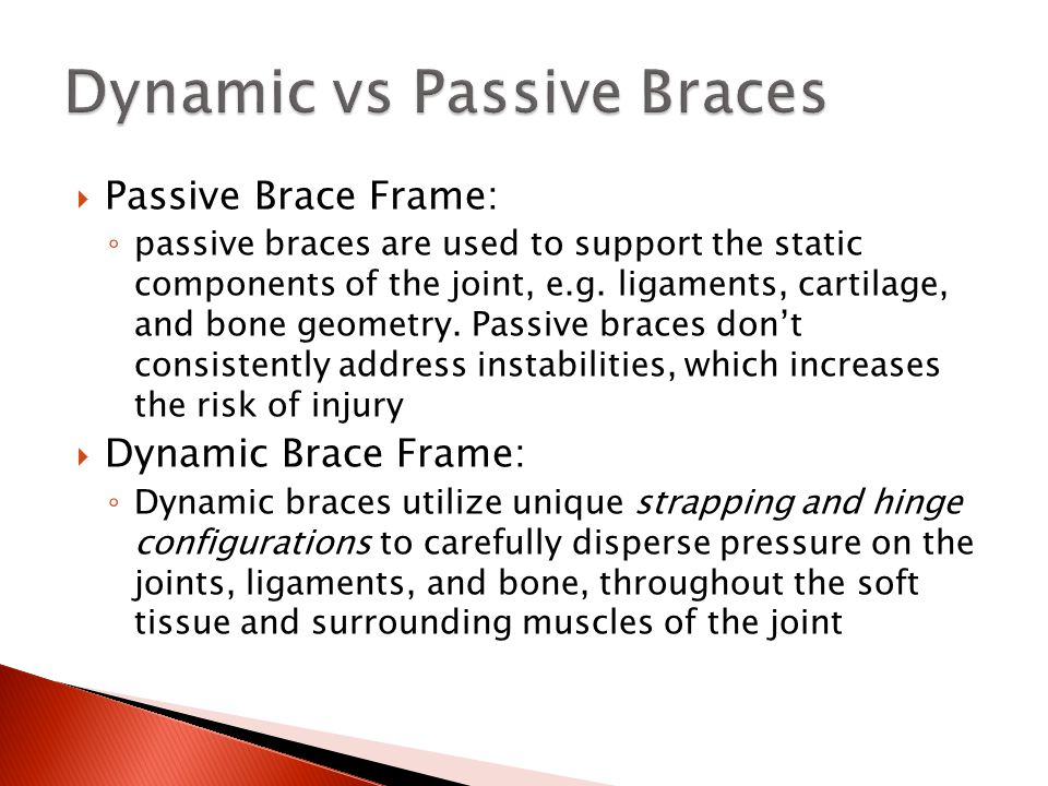  Passive Brace Frame: ◦ passive braces are used to support the static components of the joint, e.g.