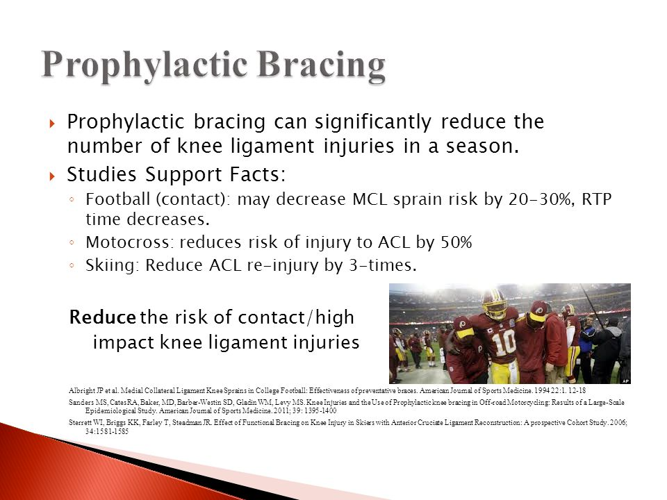  Prophylactic bracing can significantly reduce the number of knee ligament injuries in a season.