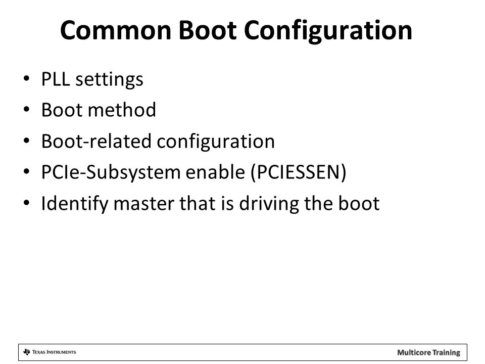 Common Boot Configuration PLL settings Boot method Boot-related configuration PCIe-Subsystem enable (PCIESSEN) Identify master that is driving the boo