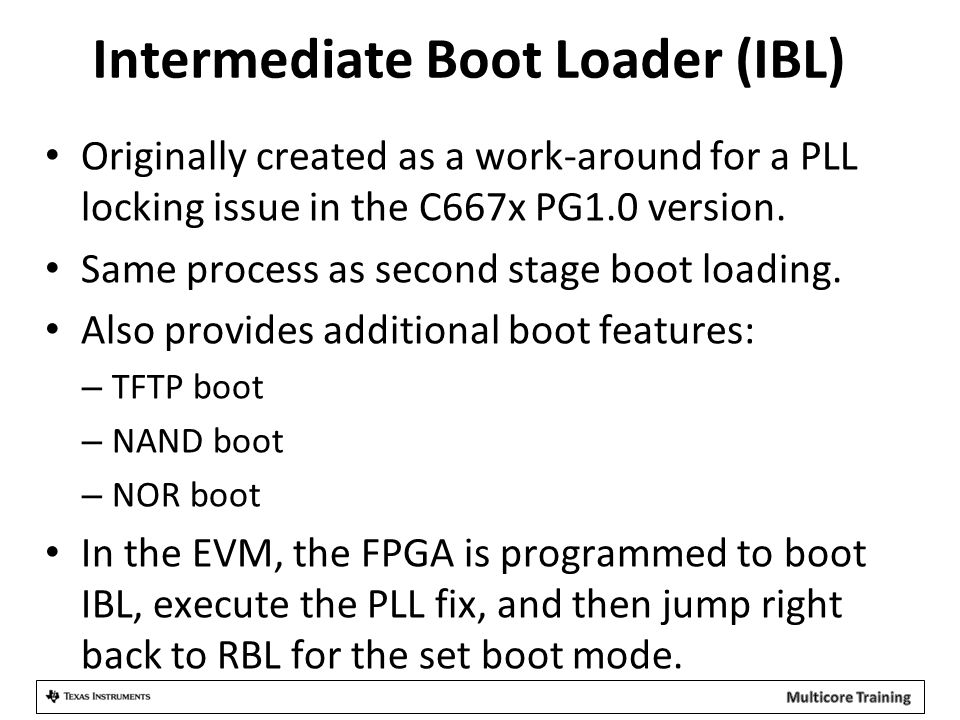 Originally created as a work-around for a PLL locking issue in the C667x PG1.0 version. Same process as second stage boot loading. Also provides addit