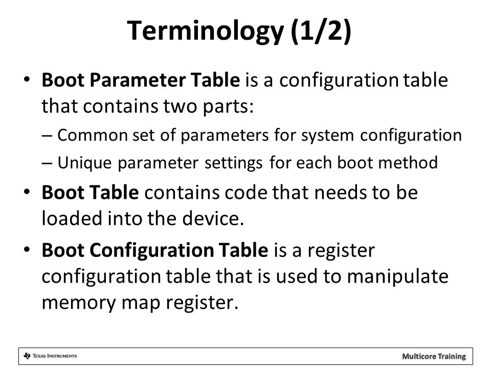 Terminology (1/2) Boot Parameter Table is a configuration table that contains two parts: – Common set of parameters for system configuration – Unique