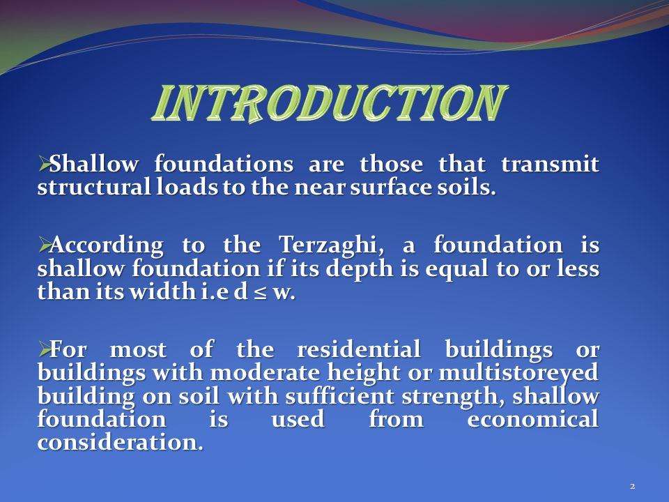  Shallow foundations are those that transmit structural loads to the near surface soils.