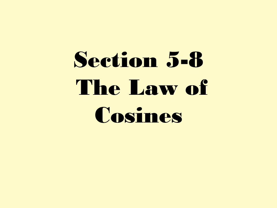 Section 5-8 The Law of Cosines