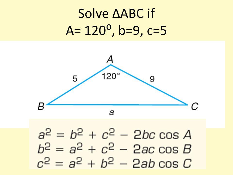 Solve ∆ABC if A= 120⁰, b=9, c=5