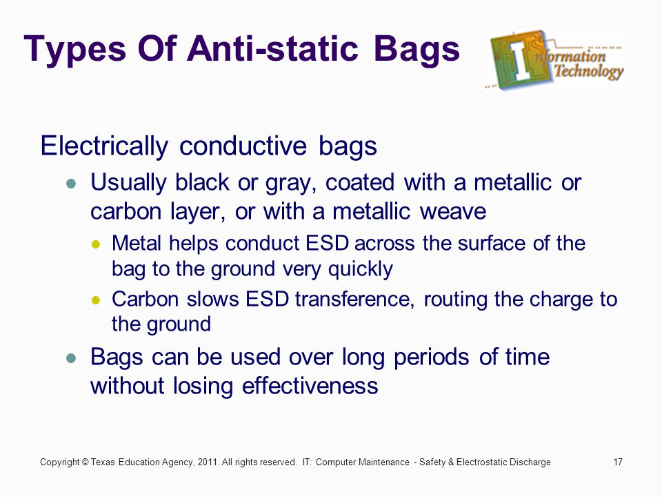 IT: Computer Maintenance - Safety & Electrostatic Discharge17 Types Of Anti-static Bags Electrically conductive bags Usually black or gray, coated wit
