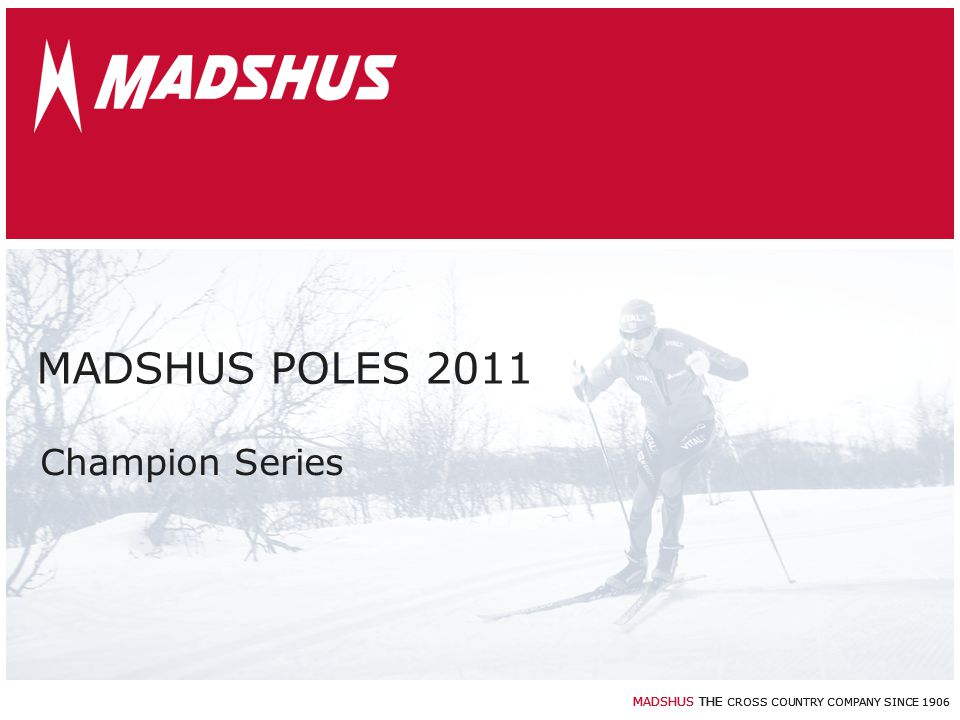 MADSHUS THE CROSS COUNTRY COMPANY SINCE 1906 MADSHUS POLES 2011 Champion Series