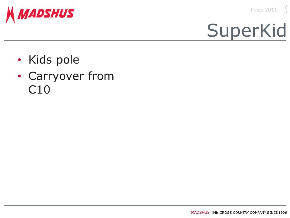 MADSHUS THE CROSS COUNTRY COMPANY SINCE 1906 Kids pole Carryover from C10 Poles 201128 SuperKid