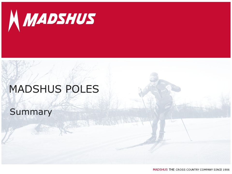 MADSHUS THE CROSS COUNTRY COMPANY SINCE 1906 MADSHUS POLES Summary