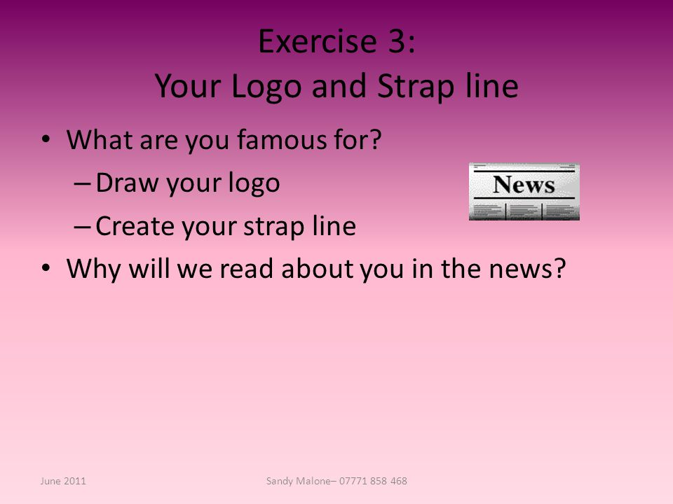 Exercise 3: Your Logo and Strap line What are you famous for.