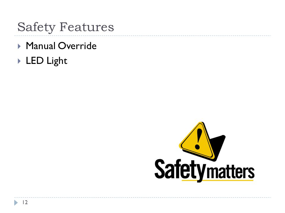 Safety Features 12  Manual Override  LED Light