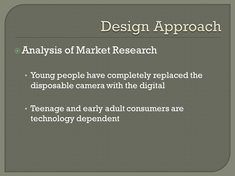  Analysis of Market Research Young people have completely replaced the disposable camera with the digital Teenage and early adult consumers are techn