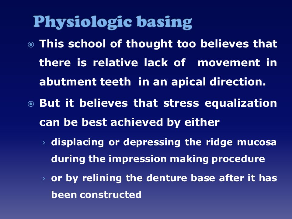  This school of thought too believes that there is relative lack of movement in abutment teeth in an apical direction.