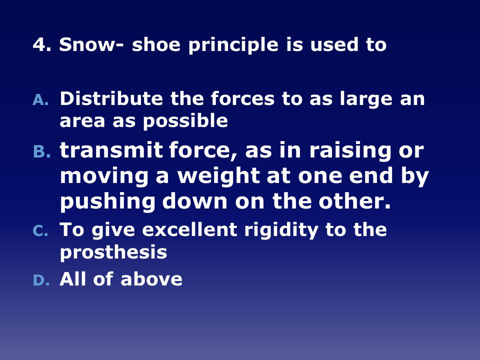 4.Snow- shoe principle is used to A. Distribute the forces to as large an area as possible B.