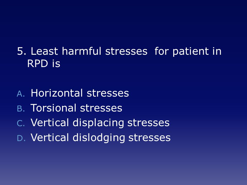 5.Least harmful stresses for patient in RPD is A.