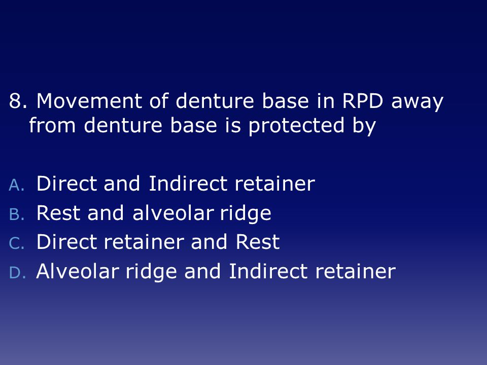 8.Movement of denture base in RPD away from denture base is protected by A.