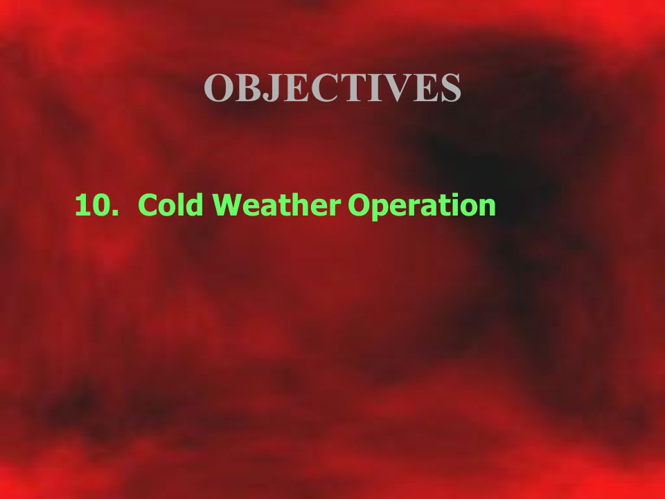 OBJECTIVES 10. Cold Weather Operation