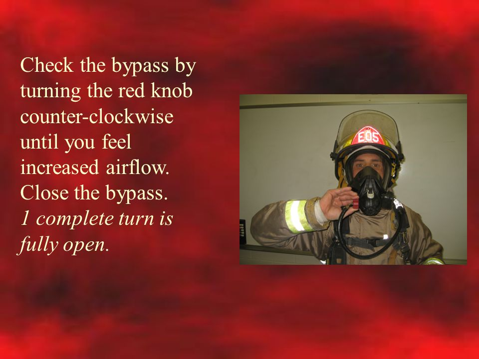 Check the bypass by turning the red knob counter-clockwise until you feel increased airflow. Close the bypass. 1 complete turn is fully open.