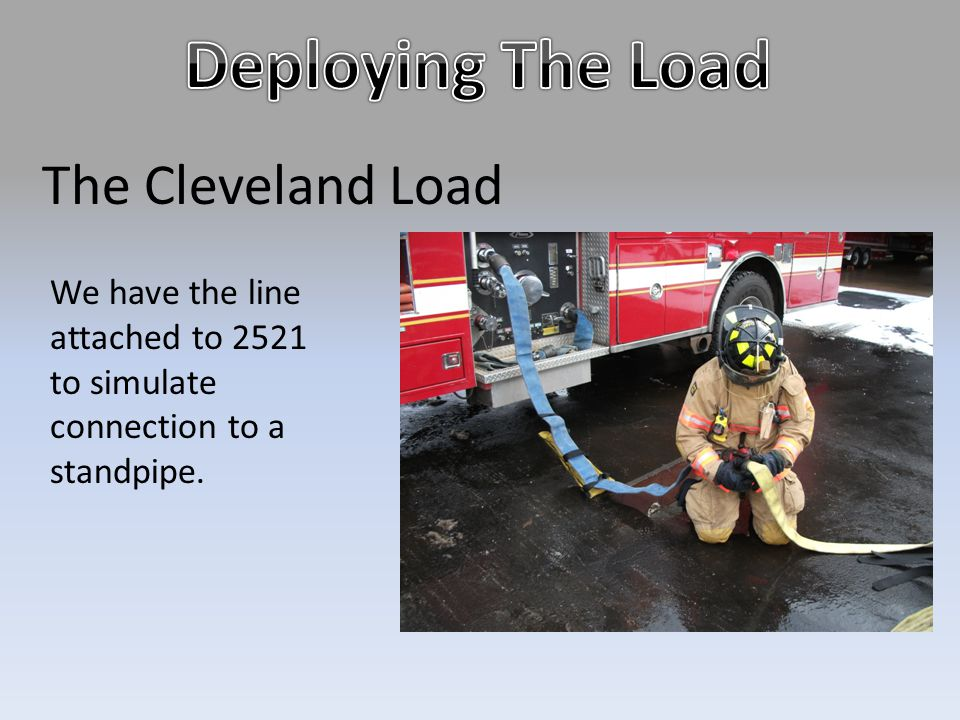 The Cleveland Load We have the line attached to 2521 to simulate connection to a standpipe.