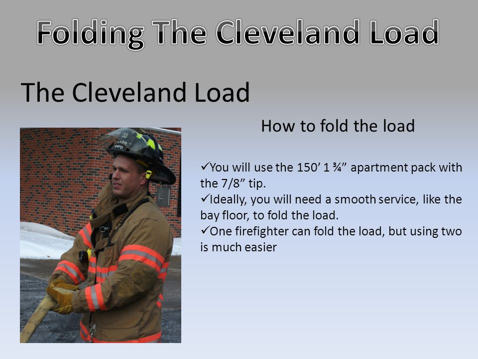 "The Cleveland Load How to fold the load You will use the 150' 1 ¾"" apartment pack with the 7/8"" tip. Ideally, you will need a smooth service, like the"