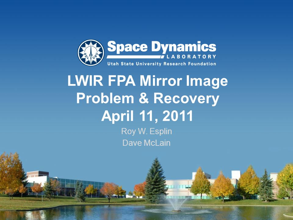 LWIR FPA Mirror Image Problem & Recovery April 11, 2011 Roy W. Esplin Dave McLain