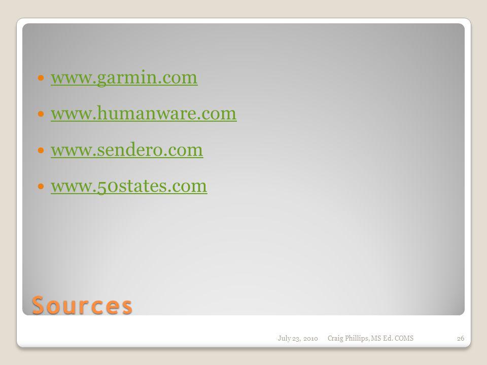Sources www.garmin.com www.humanware.com www.sendero.com www.50states.com July 23, 2010Craig Phillips, MS Ed.