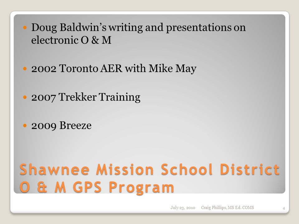 Shawnee Mission School District O & M GPS Program Doug Baldwin's writing and presentations on electronic O & M 2002 Toronto AER with Mike May 2007 Tre