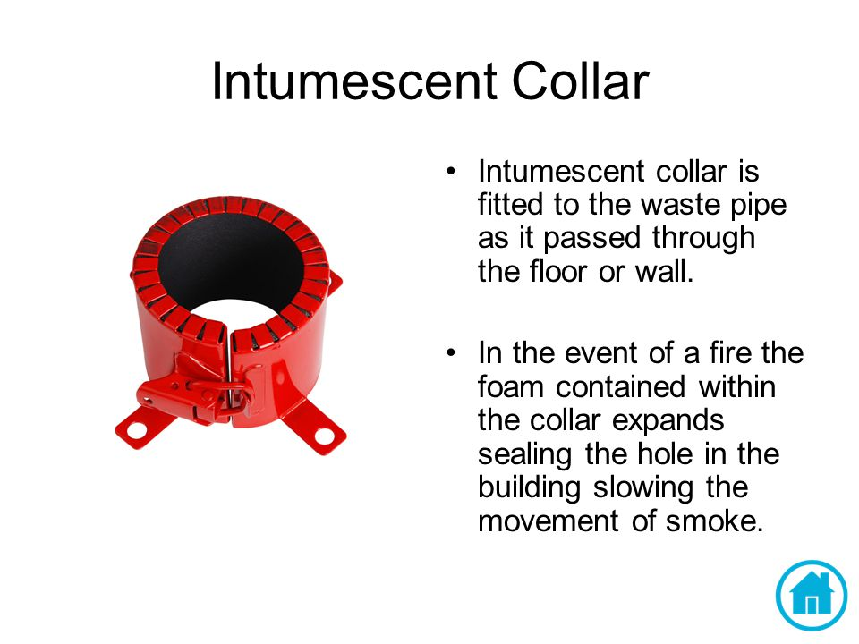 Intumescent Collar Intumescent collar is fitted to the waste pipe as it passed through the floor or wall.