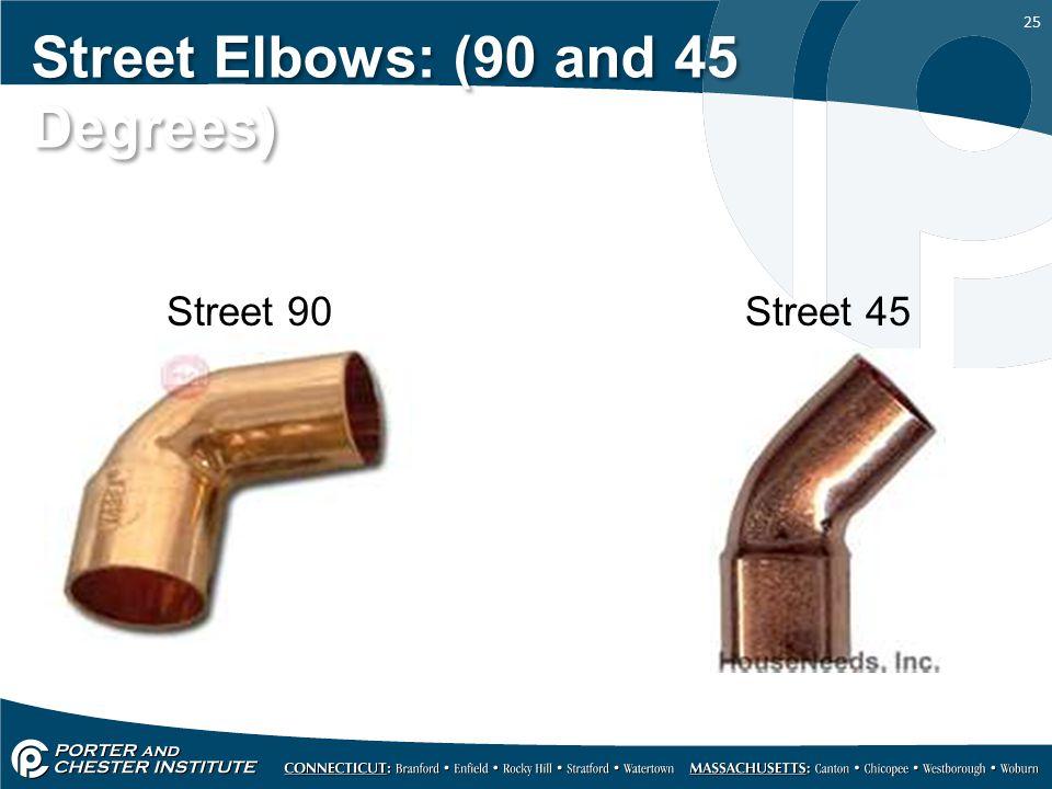 25 Street Elbows: (90 and 45 Degrees) Street 90Street 45