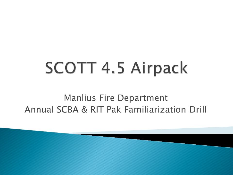  OBJECTIVE: Given the Scott 4.5 SCBA, firefighters will be able to identify the parts and functions of the SCBA and RIT Pak and use the SCBA and RIT Pak as described in the Scott User Manual  OBJECTIVE: Given the Scott 4.5 SCBA, firefighters will be able to properly donn the SCBA and mask as described in the Scott User Manual.