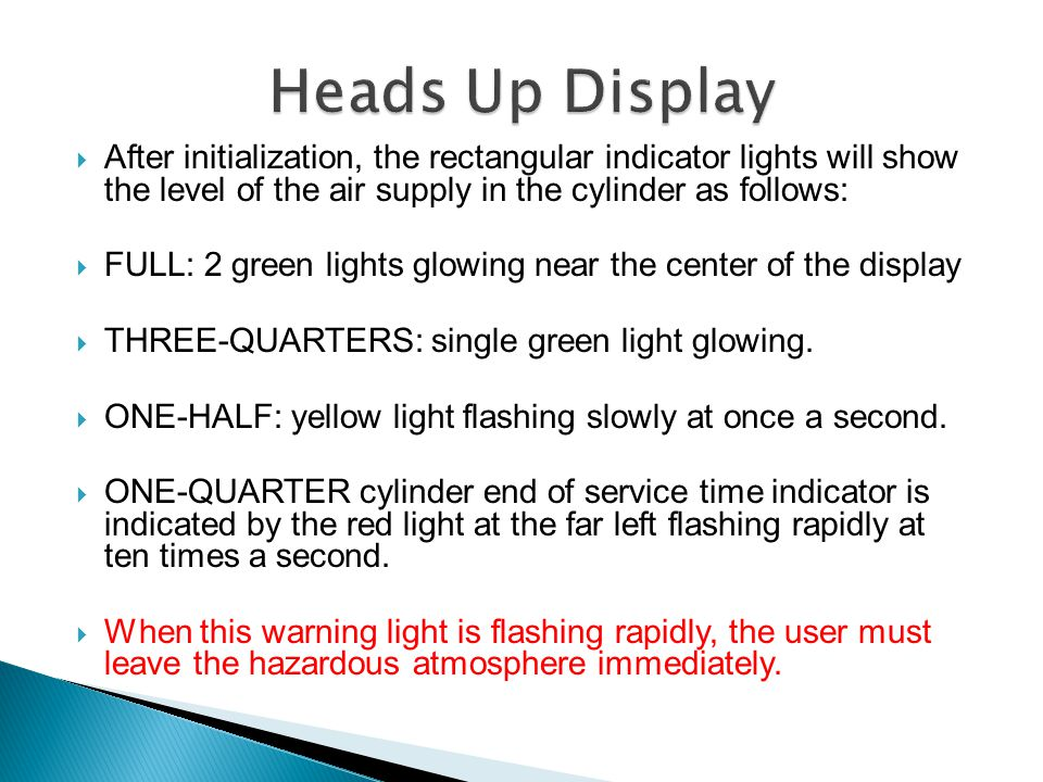  Visual display of SCBA air status  Series of lights indicate pressure ◦ Full - 2 green ◦ 75% - 1 green ◦ 50% - 1 yellow slow flashing ◦ 25% - 1 red rapid flashing