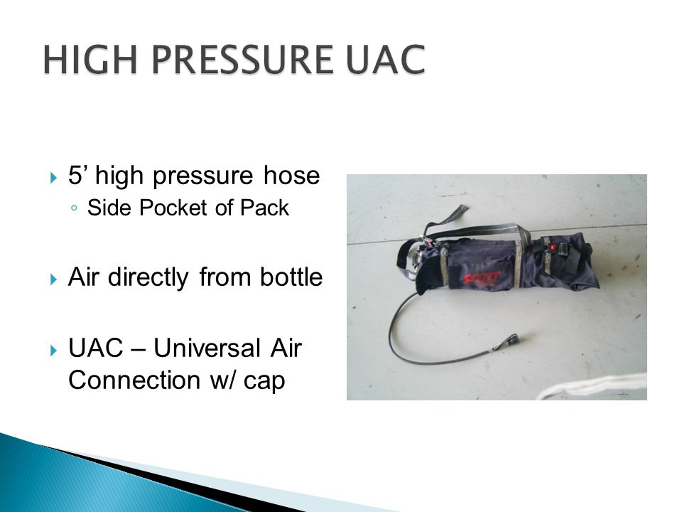  5' high pressure hose ◦ Side Pocket of Pack  Air directly from bottle  UAC – Universal Air Connection w/ cap