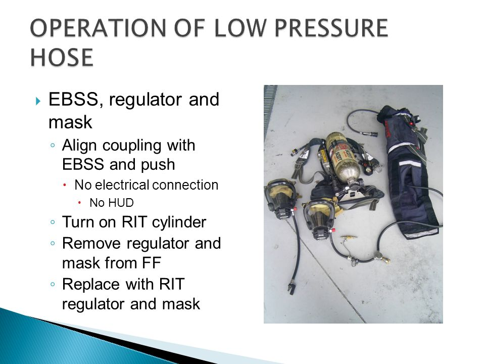  EBSS, regulator and mask ◦ Align coupling with EBSS and push  No electrical connection  No HUD ◦ Turn on RIT cylinder ◦ Remove regulator and mask