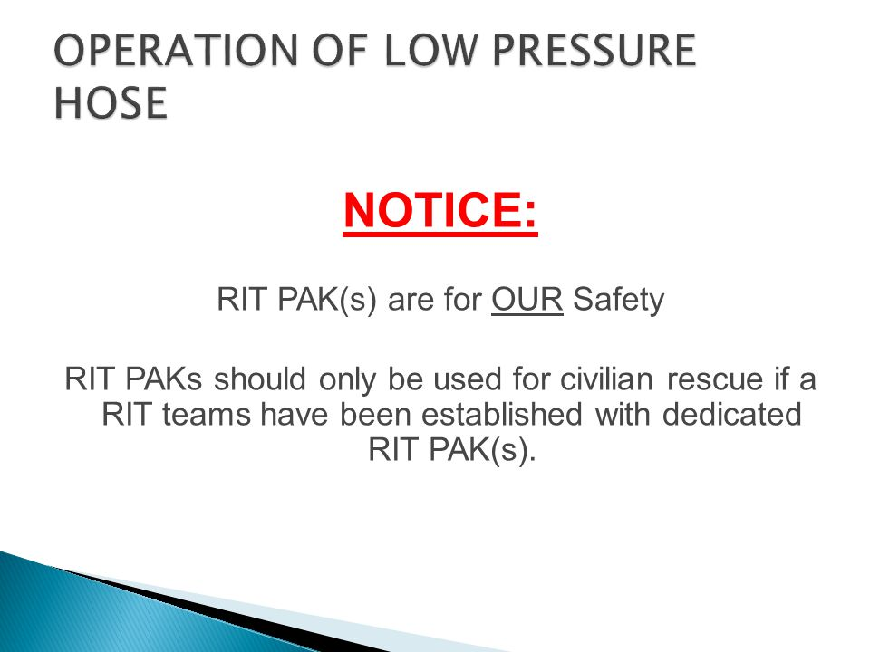 NOTICE: RIT PAK(s) are for OUR Safety RIT PAKs should only be used for civilian rescue if a RIT teams have been established with dedicated RIT PAK(s).