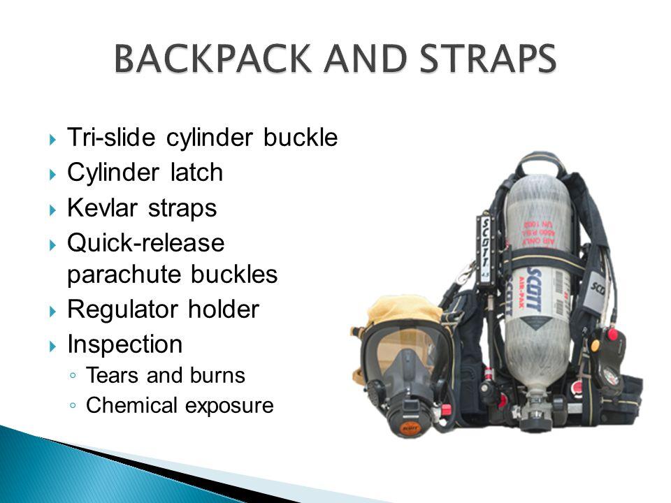  Tri-slide cylinder buckle  Cylinder latch  Kevlar straps  Quick-release parachute buckles  Regulator holder  Inspection ◦ Tears and burns ◦ Che