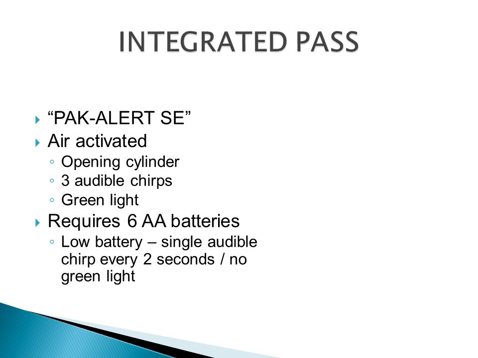 """ """"PAK-ALERT SE""""  Air activated ◦ Opening cylinder ◦ 3 audible chirps ◦ Green light  Requires 6 AA batteries ◦ Low battery – single audible chirp ev"""
