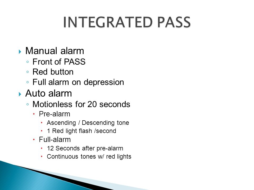  Manual alarm ◦ Front of PASS ◦ Red button ◦ Full alarm on depression  Auto alarm ◦ Motionless for 20 seconds  Pre-alarm  Ascending / Descending t