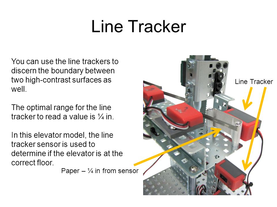 Line Tracker You can use the line trackers to discern the boundary between two high-contrast surfaces as well. The optimal range for the line tracker