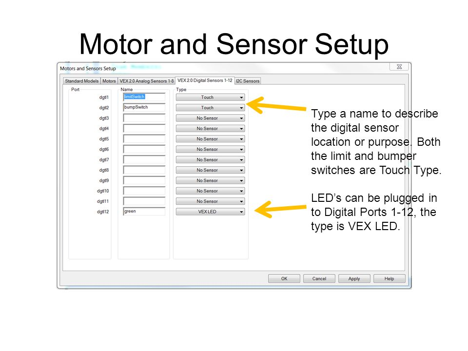 Motor and Sensor Setup Type a name to describe the digital sensor location or purpose. Both the limit and bumper switches are Touch Type. LED's can be