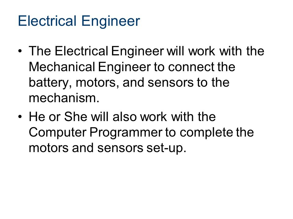 Electrical Engineer continued A completed schematic on the Project Sheet will also be the responsibility of the Electrical Engineer