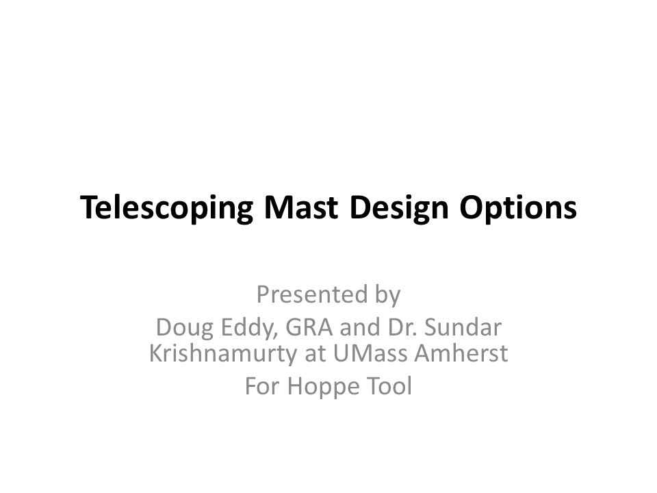 Telescoping Mast Design Options Presented by Doug Eddy, GRA and Dr.
