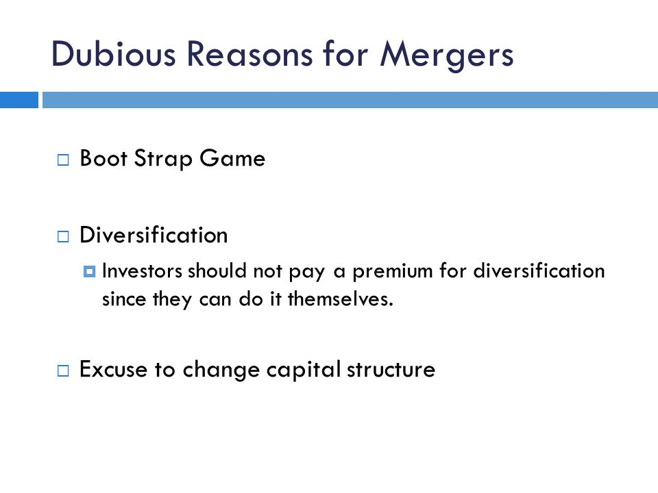 Dubious Reasons for Mergers  Boot Strap Game  Diversification  Investors should not pay a premium for diversification since they can do it themselv